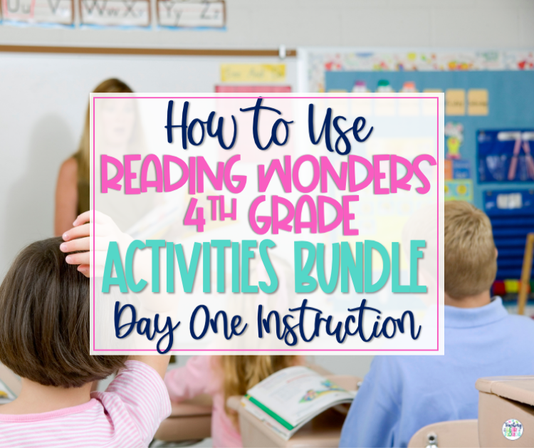 How to Use Reading Wonders 4th Grade Activities Bundle Day One